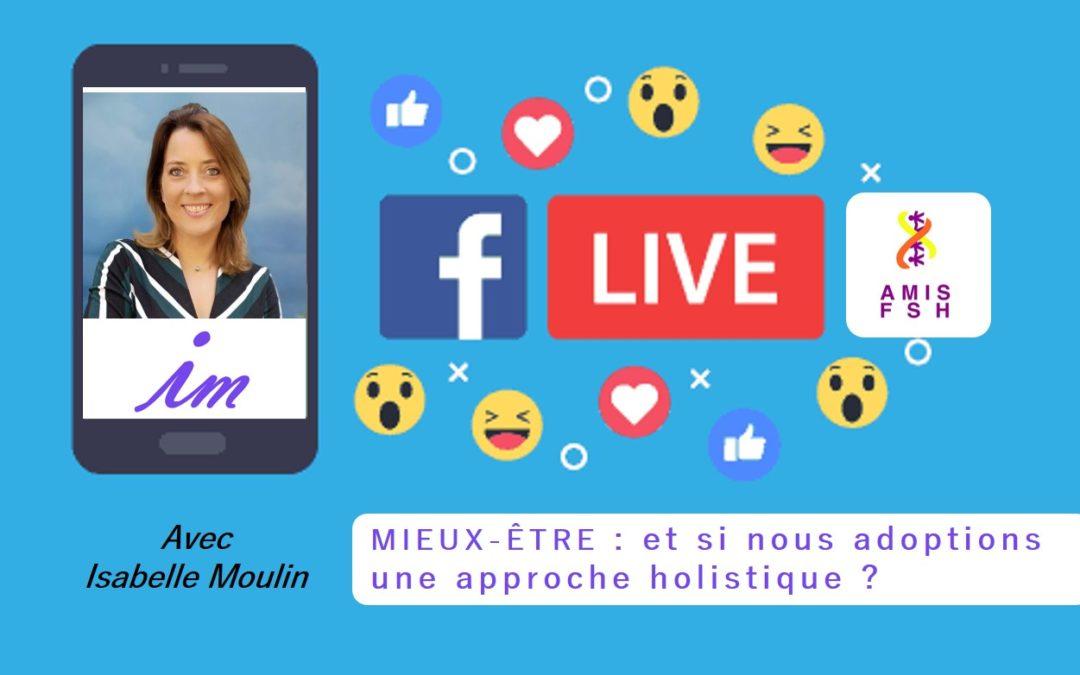3ème Facebook Live avec Isabelle Moulin 🌺 Le mieux-être à travers une approche Holistique 🌺 Jeudi 23 avril 2020