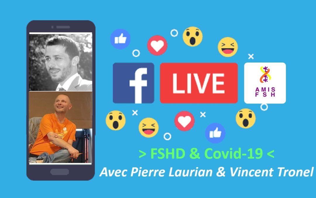 4ème Facebook Live avec Pierre Laurian & Vincent Tronel 🍊 FSHD & Covid 19 🍊 Jeudi 30 avril 2020